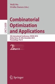 Cover of: Combinatorial Optimization And Applications 4th International Conference Cocoa 2010 Kailuakona Hi Usa December 1820 2010 Proceedings
