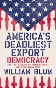 Cover of: Americas Deadliest Export Democracy The Truth About Us Foreign Policy And Everything Else