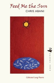 Cover of: Feed Me The Sun Collected Long Poems