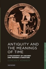 Cover of: Antiquity And The Meanings Of Time A Philosophy Of Ancient And Modern Literature