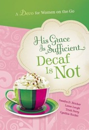 Cover of: His Grace Is Sufficient Decaf Is Not A Devo For Women On The Go