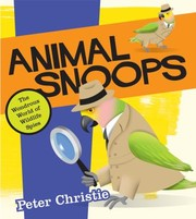 Cover of: Animal Snoops The Wondrous World Of Wildlife Spies
