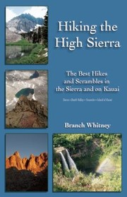 Cover of: Hiking The High Sierra The Best Hikes And Scrambles In The Sierra And On Kauai