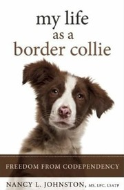 Cover of: My Life As A Border Collie Freedom From Codependency