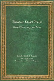 Cover of: Elizabeth Stuart Phelps Selected Tales Essays And Poems