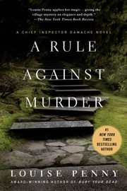 Cover of: A Rule Against Murder A Chief Inspector Gamache Novel