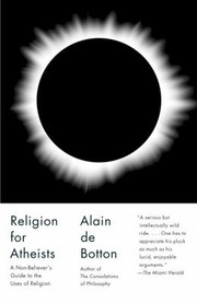 Cover of: Religion For Atheists A Nonbelievers Guide To The Uses Of Religion