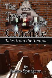Cover of: The Texas Baptist Crucible by James Spurgeon