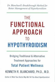 Cover of: The Functional Approach To Hypothyroidism Bridging Traditional And Alternative Treatment Approaches For Total Patient Wellness