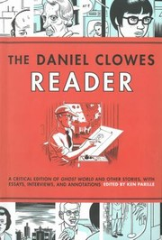 Cover of: The Daniel Clowes Reader A Critical Edition Of Ghost World And Other Stories With Essays Interviews And Annotations
