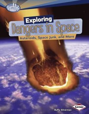 Cover of: Exploring Dangers In Space Asteroids Space Junk And More