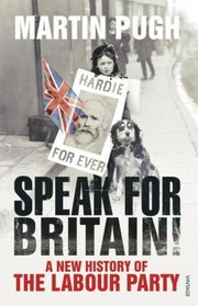 Cover of: Speak For Britain A New History Of The Labour Party
