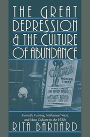 Cover of: The Great Depression And The Culture Of Abundance Kenneth Fearing Nathanael West And Mass Culture In The 1930s