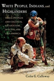 Cover of: White People Indians And Highlanders Tribal Peoples And Colonial Encounters In Scotland And America