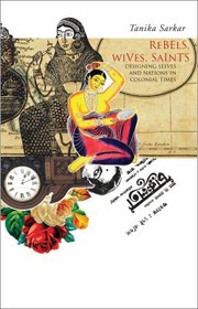 Cover of: Rebels Wives Saints Designing Selves And Nations In Colonial Times