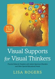 Cover of: Visual Supports For Visual Thinkers Practical Ideas For Students With Autism Spectrum Disorders And Other Special Educational Needs