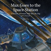 Cover of: Max Goes To The Space Station A Science Adventure With Max The Dog