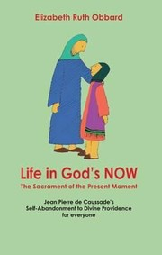 Cover of: Life In Gods Now The Sacrament Of The Present Moment Jean Pierre De Caussades Selfabandonment To Divine Providence For Everyone