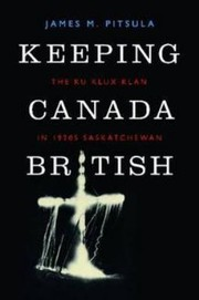 Cover of: Keeping Canada British The Ku Klux Klan In 1920s Saskatchewan