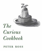 Cover of: The Curious Cookbook Viper Soup Badger Ham Stewed Sparrows 100 More Historic Recipes