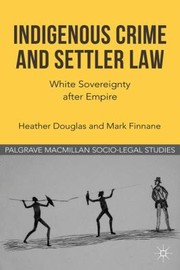 Cover of: Indigenous Crime And Settler Law White Sovereignty After Empire