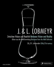 Cover of: J L Lobmeyr Between Vision And Reality Glassware From The Mak Collection 20th21st Century J L Lobmeyr Zwischen Vision Und Realitt Glser Aus Der Maksammlung 2021jahrundert