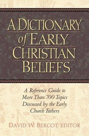 Cover of: A Dictionary Of Early Christian Beliefs A Reference Guide To More Than 700 Topics Discussed By The Early Church Fathers