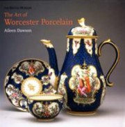 Cover of: The Art Of Worcester Porcelain 17511788 Masterpieces From The British Museum Collection