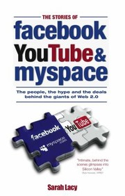 Cover of: The Stories Of Facebook Youtube Myspace The People The Hype And The Deals Behind The Giants Of Web 20