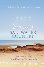 Cover of: Singing Saltwater Country Journey To The Songlines Of Carpentaria