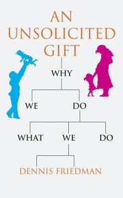 Cover of: An Unsolicited Gift Why We Do What We Do