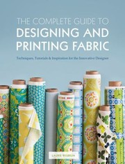 Cover of: The Complete Guide To Designing And Printing Fabric