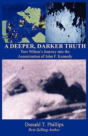 Cover of: A Deeper Darker Truth Tom Wilsons Journey Into The Assassination Of John F Kennedy