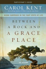 Cover of: Between A Rock And A Grace Place Participants Guide Dvd Divine Surprises In The Tight Spots Of Life