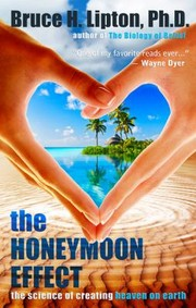 Cover of: The Honeymoon Effect The Science Of Creating Heaven On Earth