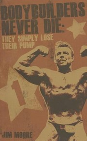 Cover of: Bodybuilders Never Die They Simply Lose Their Pump