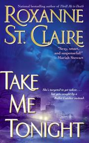 Cover of: Take Me Tonight (The Bullet Catchers, Book 3) | Roxanne St. Claire