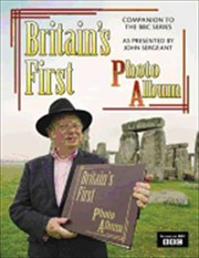 Cover of: Britains First Photo Album 19thcentury Britain As Photographed By Francis Frith And Celebrated In The Bbc Tv Series Presented By John Sergeant