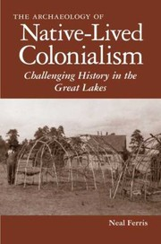 Cover of: Archaelogy Of Nativelived Colonialism Challenging History In The Great Lakes