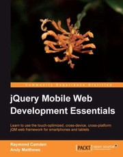 Cover of: Jquery Mobile Web Development Essentials Learn To Use The Touchoptimized Crossdevice Crossplatform Jqm Web Framework For Smartphones And Tablets