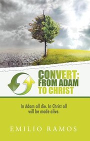 Cover of: Convert From Adam To Christ In Adam All Die In Christ All Will Be Made Alive