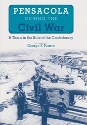 Cover of: Pensacola During The Civil War A Thorn In The Side Of The Confederacy