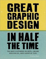 Cover of: Great graphic design in half the time: the best software secrets, online resources and desktop tips