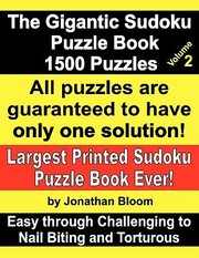 Cover of: The Gigantic Sudoku Puzzle Book Volume 2 1500 Puzzles Easy Through Challenging to Nail Biting and Torturous Largest Printed Sudoku Puzzle Book Ever