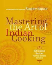 Cover of: Mastering The Art Of Indian Cooking More Than 500 Classic Recipes For The Modern Kitchen
