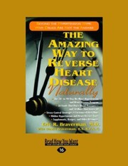 Cover of: The Amazing Way To Reverse Heart Disease Naturally Beyond The Hypertension Hype Why Drugs Are Not The Answer