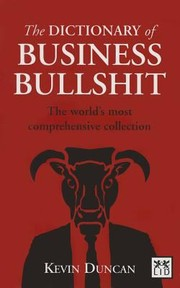 Cover of: The Dictionary Of Business Bullshit The Worlds Most Comprehensive Collection