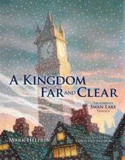 Cover of: A Kingdom Far And Clear The Complete Swan Lake Trilogy