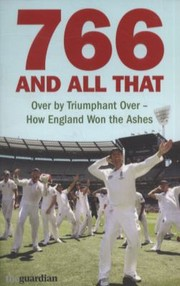 Cover of: 766 And All That Over By Triumphant Over How England Won The Ashes