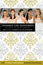 Cover of: Charmed And Dangerous The Rise Of The Pretty Committee The Clique Prequel